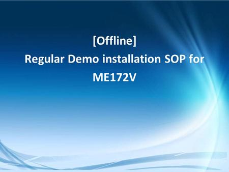 Confidential [Offline] Regular Demo installation SOP for ME172V.