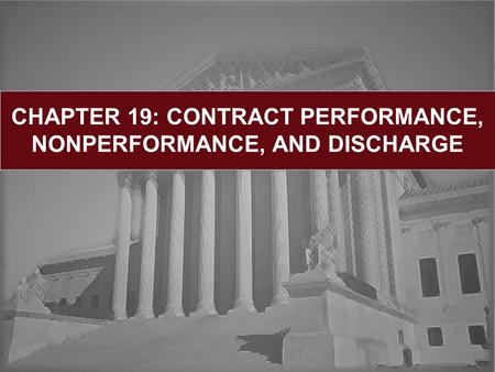 CHAPTER 19: CONTRACT PERFORMANCE, NONPERFORMANCE, AND DISCHARGE.