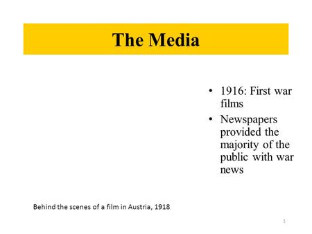 The Media 1916: First war films Newspapers provided the majority of the public with war news 1 Behind the scenes of a film in Austria, 1918.