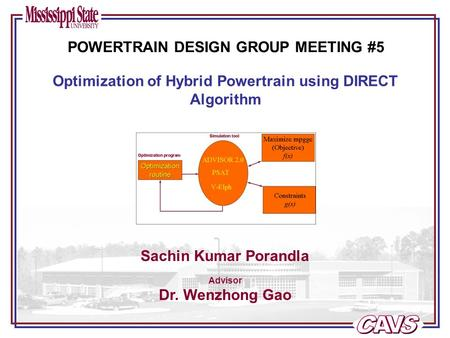 Sachin Kumar Porandla Advisor Dr. Wenzhong Gao Optimization of Hybrid Powertrain using DIRECT Algorithm POWERTRAIN DESIGN GROUP MEETING #5.