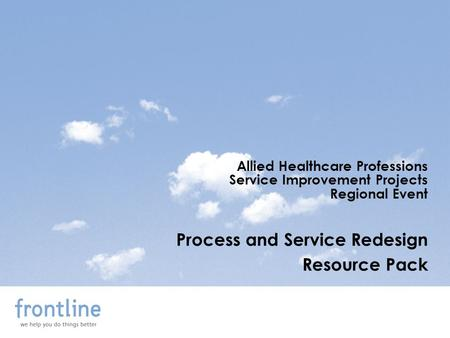 Allied Healthcare Professions Service Improvement Projects Regional Event Process and Service Redesign Resource Pack.
