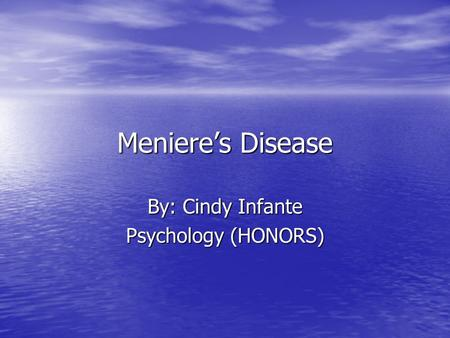 Meniere's Disease By: Cindy Infante Psychology (HONORS)