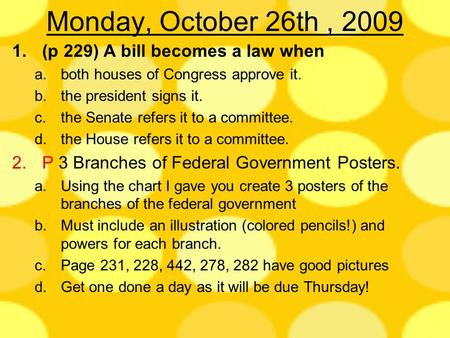 Monday, October 26th , 2009 (p 229) A bill becomes a law when