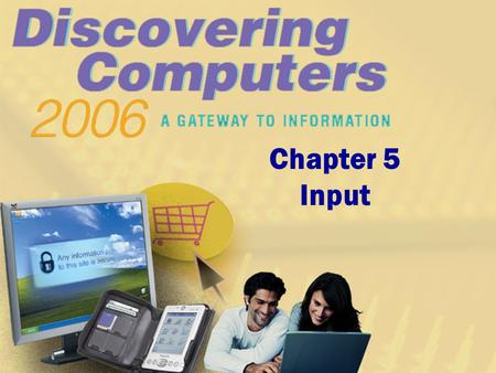 Chapter 5 Input. Chapter 5 Objectives Define input List the characteristics of a keyboard Describe different mouse types and how they work Summarize how.