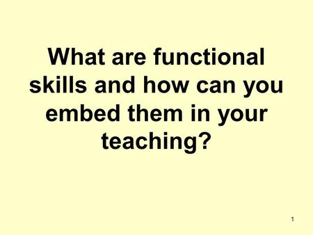 What are functional skills and how can you embed them in your teaching? 1.
