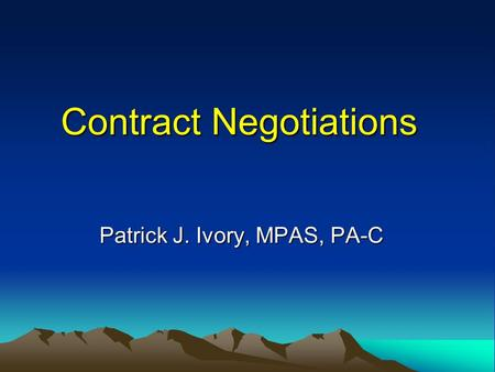 Contract Negotiations Patrick J. Ivory, MPAS, PA-C.