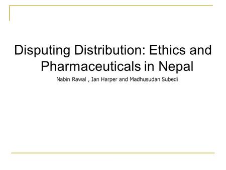 Disputing Distribution: Ethics and Pharmaceuticals in Nepal Nabin Rawal, Ian Harper and Madhusudan Subedi.