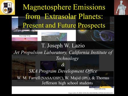Magnetosphere Emissions from Extrasolar Planets: Present and Future Prospects T. Joseph W. Lazio Jet Propulsion Laboratory, California Institute of Technology.