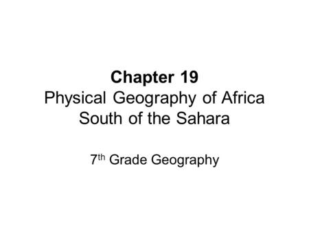 Chapter 19 Physical Geography of Africa South of the Sahara