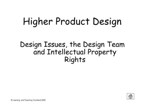 © Learning and Teaching Scotland 2006 Higher <strong>Product</strong> Design Design Issues, the Design Team and Intellectual Property Rights.