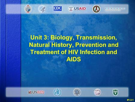 Unit 3: Biology, Transmission, Natural History, Prevention and Treatment of HIV Infection and AIDS #1-3-1.