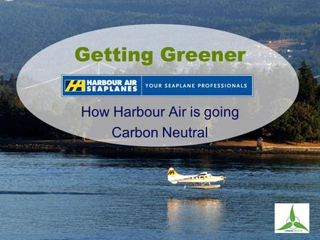 Getting Greener How Harbour Air is going Carbon Neutral.