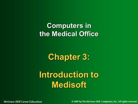 © 2009 by The McGraw-Hill Companies, Inc. All rights reserved. McGraw-Hill Career Education Computers in the Medical Office Chapter 3: Introduction to.