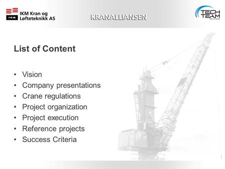 Vision Company presentations Crane regulations Project organization Project execution Reference projects Success Criteria List of Content.