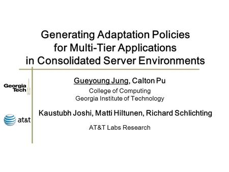 Generating Adaptation Policies for Multi-Tier Applications in Consolidated Server Environments College of Computing Georgia Institute of Technology Gueyoung.