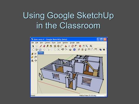 Using Google SketchUp in the Classroom. Full Day Workshop Agenda  Welcome, Objectives, Overview  Google 7 & Reference Card  Tutorials & Tools  Four.