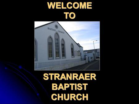 WELCOME TO STRANRAER BAPTIST CHURCH. Our Speaker today is Pastor Paul Coventry (Please switch off or silence mobile phones!) Thank you.