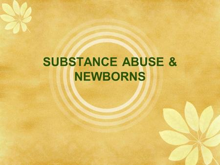 SUBSTANCE ABUSE & NEWBORNS. Why is this important:  5.5% of pregnant women <strong>in</strong> the United States reported using at least one illicit drug during pregnancy.