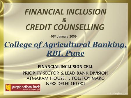 FINANCIAL INCLUSION PRIORITY SECTOR & LEAD BANK DIVISION ATMARAM HOUSE, 1, TOLSTOY MARG NEW DELHI 110 001 FINANCIAL INCLUSION CELL College of Agricultural.