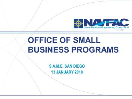 SOUTHWEST OFFICE OF SMALL BUSINESS PROGRAMS S.A.M.E. SAN DIEGO 13 JANUARY 2010.