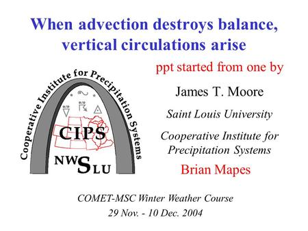 When advection destroys balance, vertical circulations arise COMET-MSC Winter Weather Course 29 Nov. - 10 Dec. 2004 ppt started from one by James T. Moore.