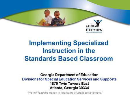 """We will lead the nation in improving student achievement."" Implementing Specialized Instruction in the Standards Based Classroom Georgia Department of."