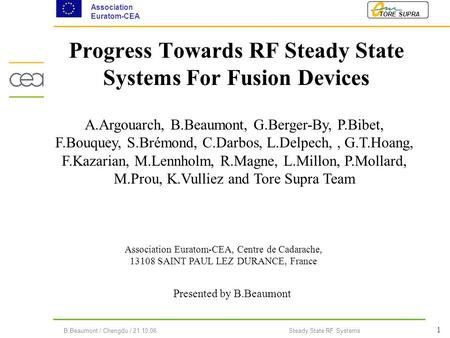 TORE SUPRA Association Euratom-CEA 1 B.Beaumont / Chengdu / 21.10.06Steady State RF Systems Presented by B.Beaumont Progress Towards RF Steady State Systems.