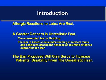 IntroductionIntroduction Allergic Reactions to Latex Are Real. A Greater Concern Is Unrealistic Fear. The unwarranted fear Is disabling The fear is based.