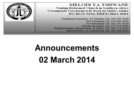Announcements 02 March 2014. Welcoming  Visitors and new members are welcomed  Church service starts at 10h00.