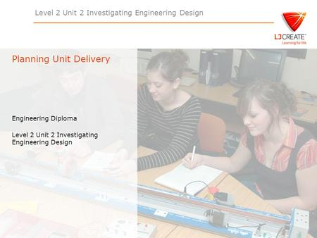 Level 2 Unit 2 Investigating Engineering Design Engineering Diploma Level 2 Unit 2 Investigating Engineering Design Planning Unit Delivery.