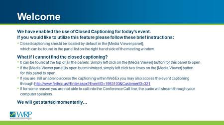 We have enabled the use of Closed Captioning for today's event. If you would like to utilize this feature please follow these brief instructions: Closed.