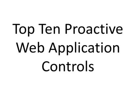 Top Ten Proactive Web Application Controls. Jim OWASP Volunteer - Global OWASP Board Member - OWASP Cheat-Sheet Series Project Manager.