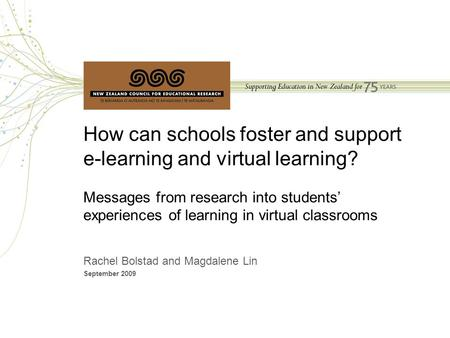 How can schools foster and support e-learning and virtual learning? Messages from research into students' experiences of learning in virtual classrooms.