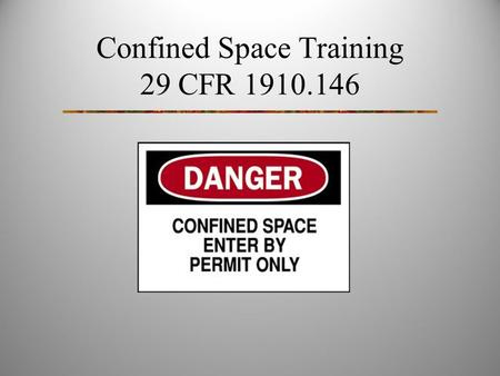 Confined Space Training 29 CFR 1910.146. Confined Space Defined Is large enough and so configured that an employee can bodily enter and perform assigned.