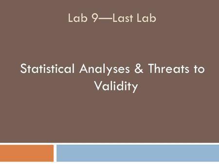 Lab 9—Last Lab Statistical Analyses & Threats to Validity.