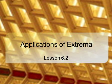 Applications of Extrema Lesson 6.2. A Rancher Problem You have 500 feet of fencing for a corral What is the best configuration (dimensions) for a rectangular.