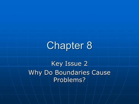 Key Issue 2 Why Do Boundaries Cause Problems?
