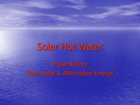 Solar Hot Water Presented by Utah Solar & Alternative Energy.
