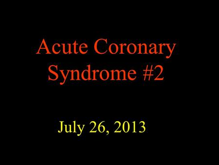Acute Coronary Syndrome #2 July 26, 2013. Class of Recommendation Class I: Benefit >>> Risk Class IIa: Benefit >> Risk Class IIb: Benefit ≥ Risk Class.