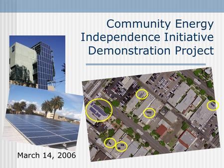 Community Energy Independence Initiative Demonstration Project March 14, 2006.