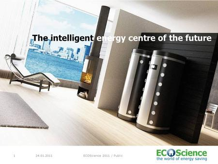 24.01.2011ECOScience 2011 / Public1 The intelligent energy centre of the future.