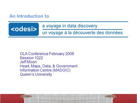 1 OLA Conference February 2008 Session 1022 Jeff Moon Head, Maps, Data, & Government Information Centre (MADGIC) Queen's University An Introduction to.