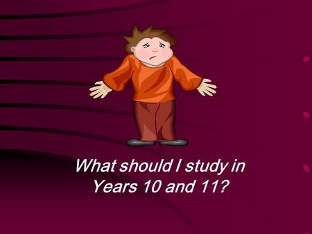 . What should I study in Years 10 and 11?. The 'Core' (for everybody) English – (2 GCSEs - Language & Literature) Maths (GCSE) Science - at least 1 GCSE.