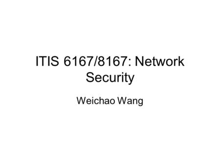 ITIS 6167/8167: Network Security Weichao Wang. 2 OS detection through TCP/IP fingerprint DNS and its security.