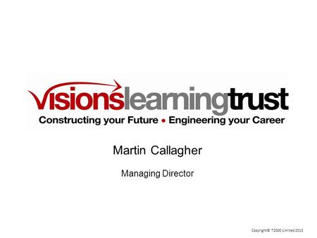 Copyright© T2000 Limited 2013 Martin Callagher Managing Director.