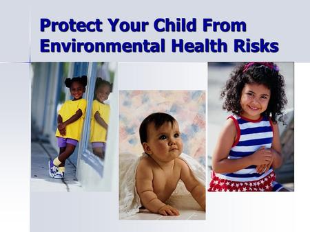 Protect Your Child From Environmental Health Risks.