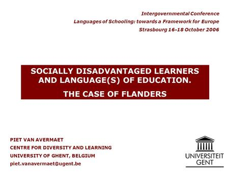 PIET VAN AVERMAET CENTRE FOR DIVERSITY AND LEARNING UNIVERSITY OF GHENT, BELGIUM SOCIALLY DISADVANTAGED LEARNERS AND LANGUAGE(S)