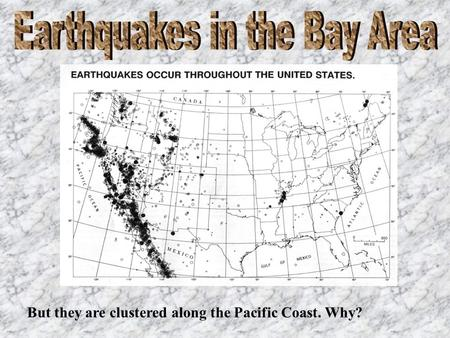 But they are clustered along the Pacific Coast. Why?