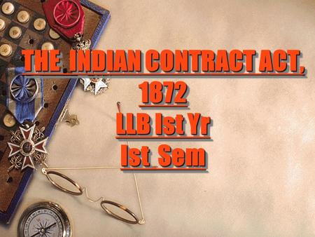 THE INDIAN CONTRACT ACT, 1872 LLB Ist Yr Ist Sem.