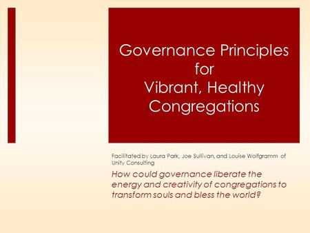 How could governance liberate the energy and creativity of congregations to transform souls and bless the world? Governance Principles for Vibrant, Healthy.
